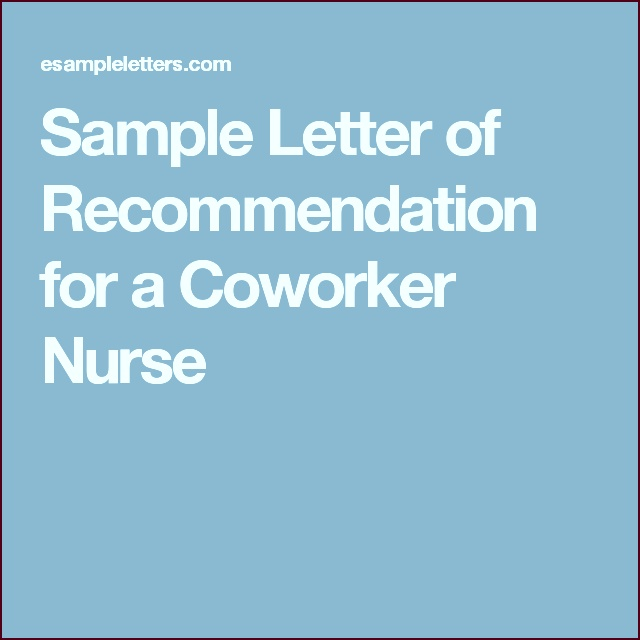Use this professionally written re mendation letter sample as a template if you want to re mend your nurse coworker apume